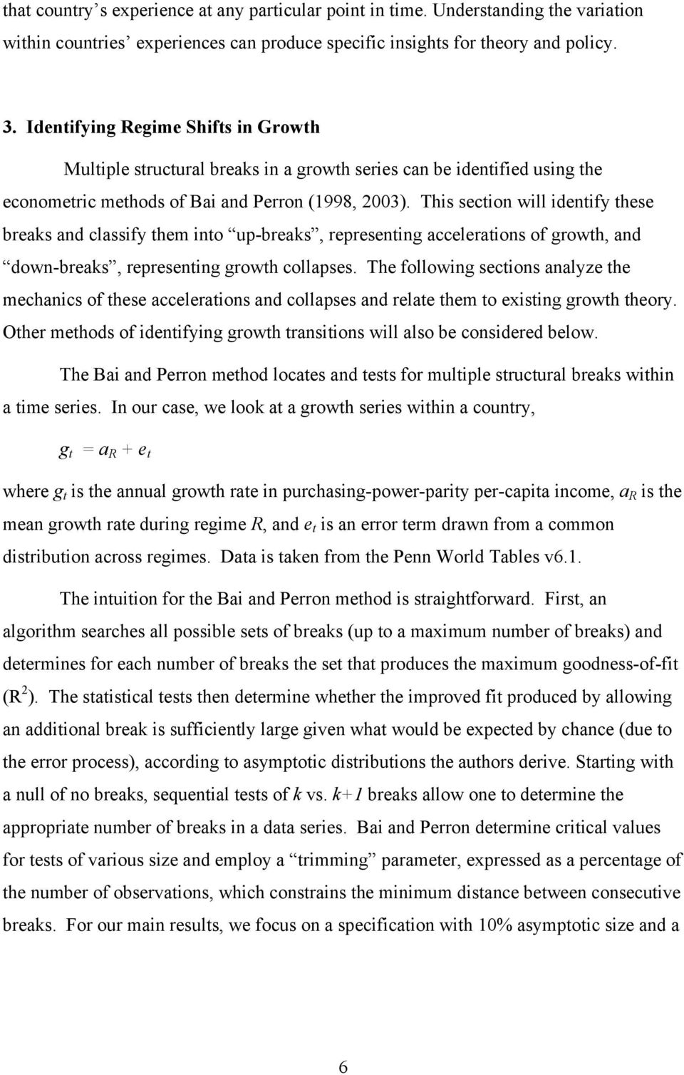 This section will identify these breaks and classify them into up-breaks, representing accelerations of growth, and down-breaks, representing growth collapses.