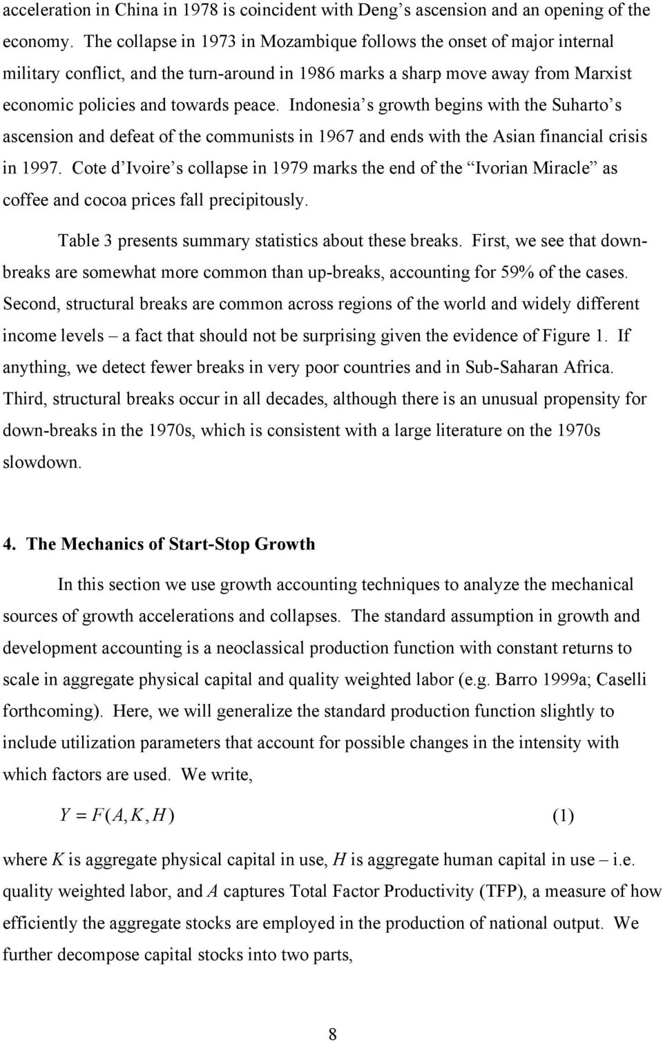 Indonesia s growth begins with the Suharto s ascension and defeat of the communists in 1967 and ends with the Asian financial crisis in 1997.