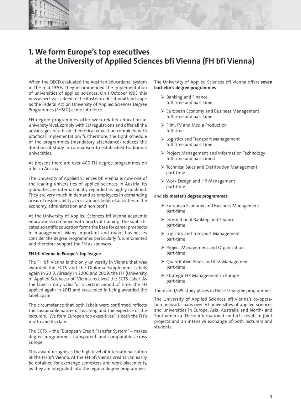 On 1 October 1993 this new aspect was added to the Austrian educational landscape as the Federal Act on University of Applied Sciences Degree Programmes (FHStG) came into force.