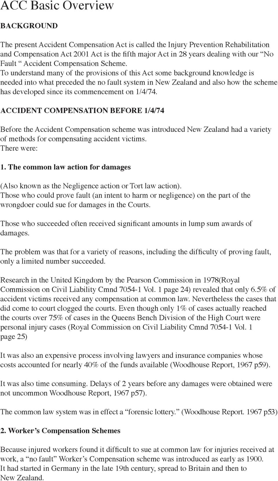 To understand many of the provisions of this Act some background knowledge is needed into what preceded the no fault system in New Zealand and also how the scheme has developed since its commencement