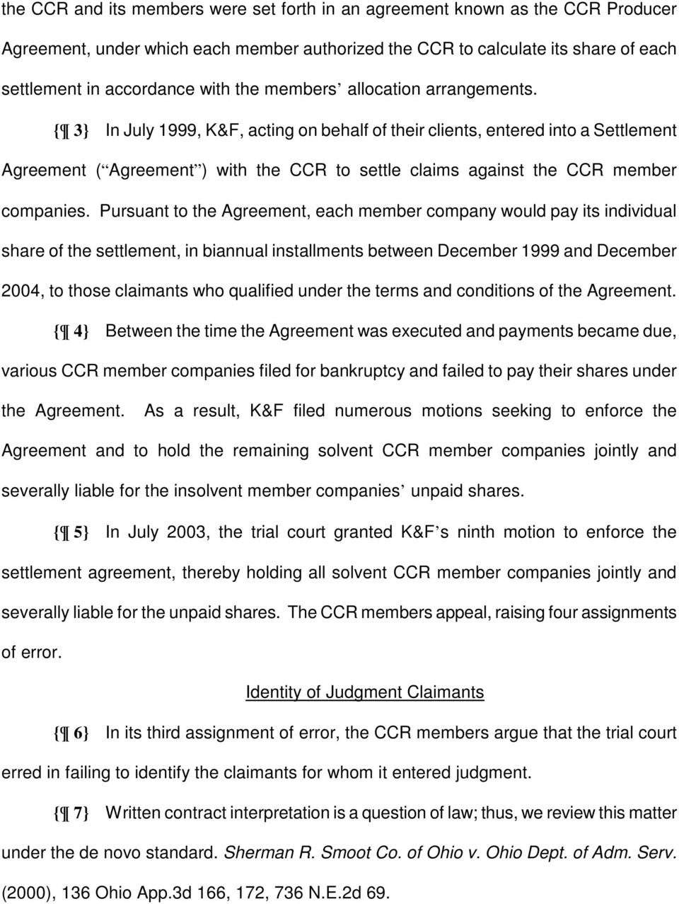 { 3} In July 1999, K&F, acting on behalf of their clients, entered into a Settlement Agreement ( Agreement ) with the CCR to settle claims against the CCR member companies.