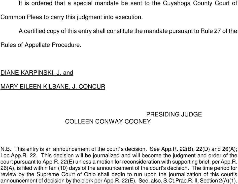 CONCUR PRESIDING JUDGE COLLEEN CONWAY COONEY N.B. This entry is an announcement of the court s decision. See App.R. 22(