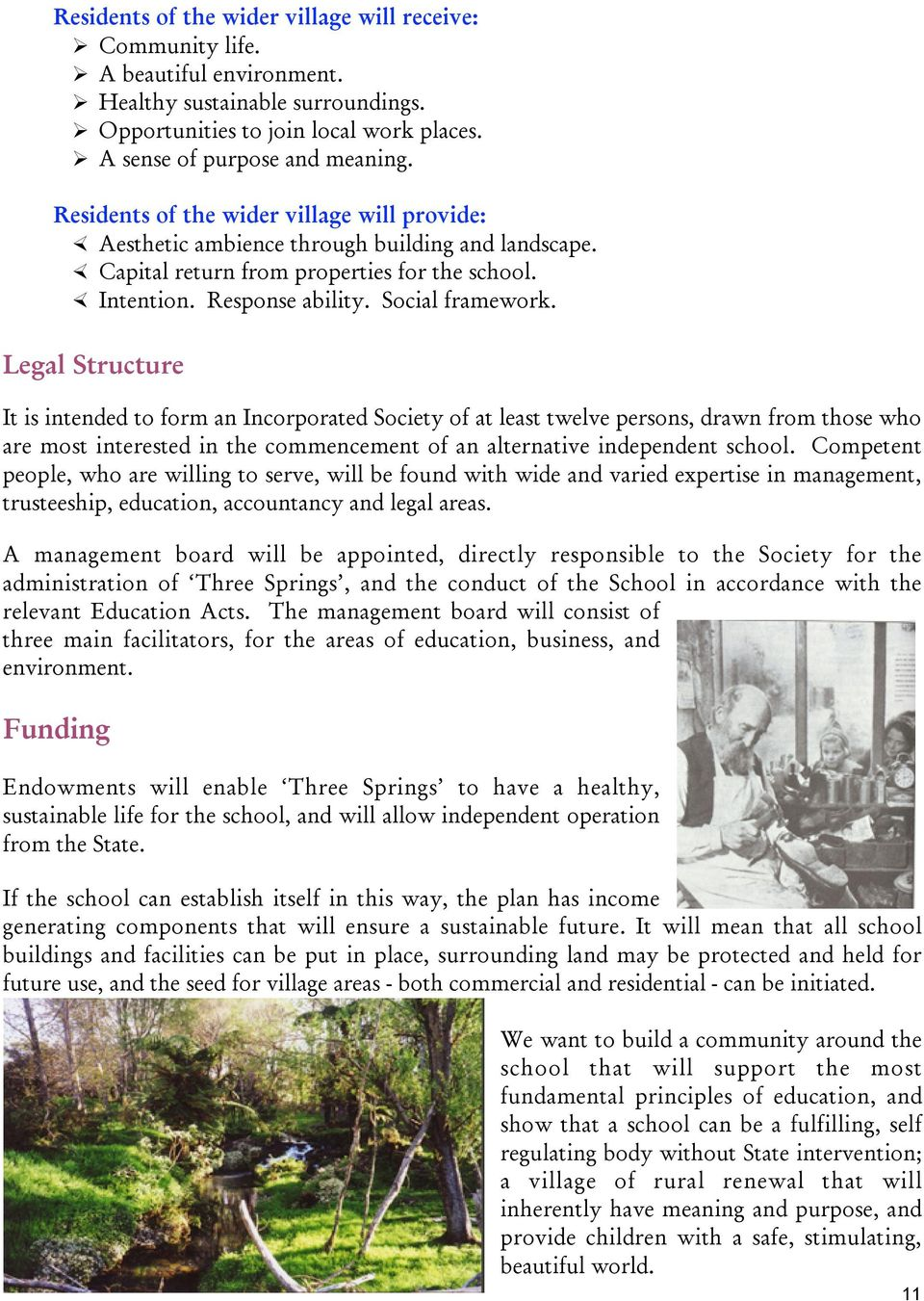 Legal Structure It is intended to form an Incorporated Society of at least twelve persons, drawn from those who are most interested in the commencement of an alternative independent school.