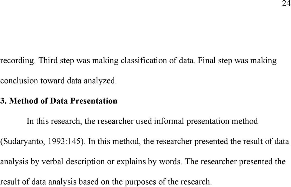 Method of Data Presentation In this research, the researcher used informal presentation method (Sudaryanto,