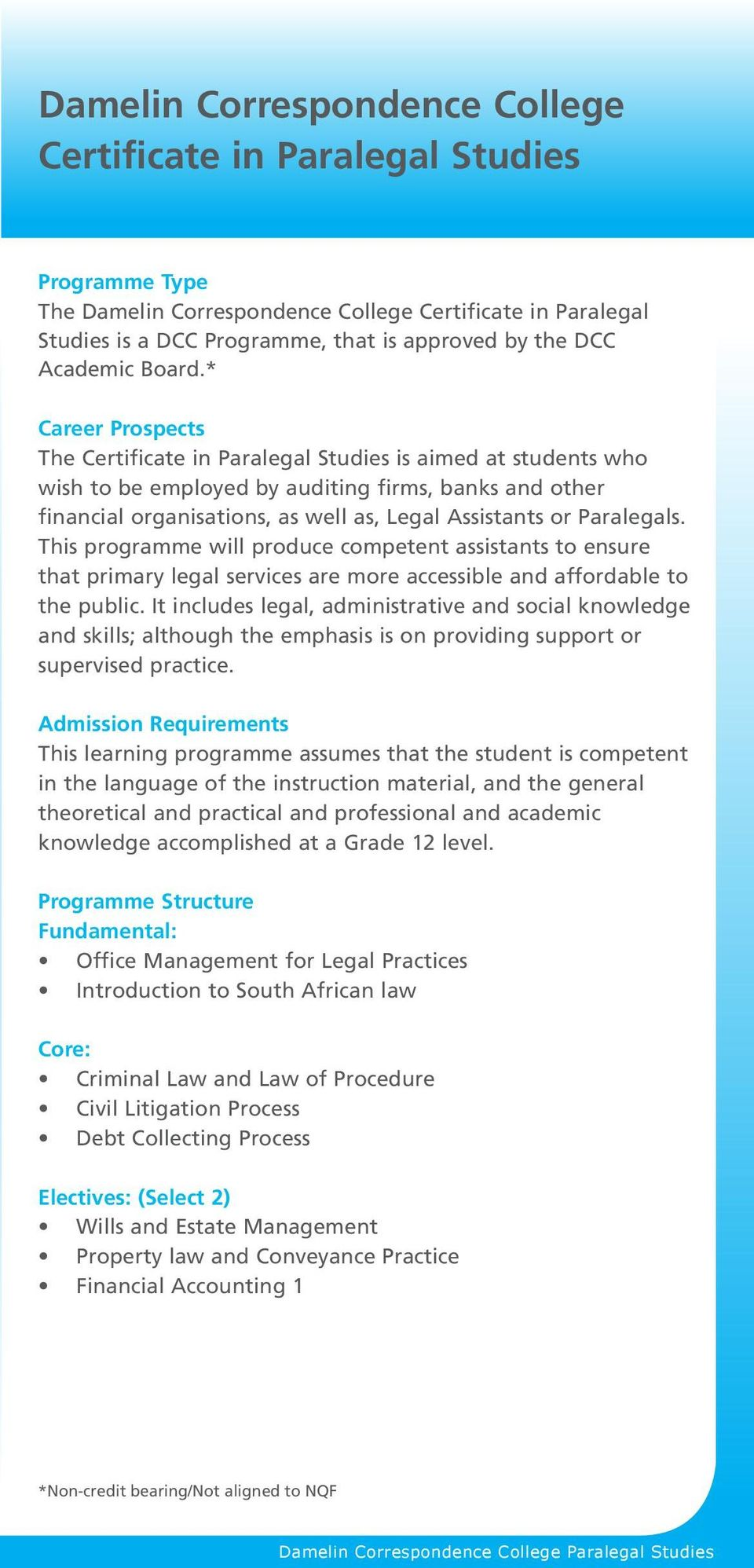 * Career Prospects The Certificate in Paralegal Studies is aimed at students who wish to be employed by auditing firms, banks and other financial organisations, as well as, Legal Assistants or