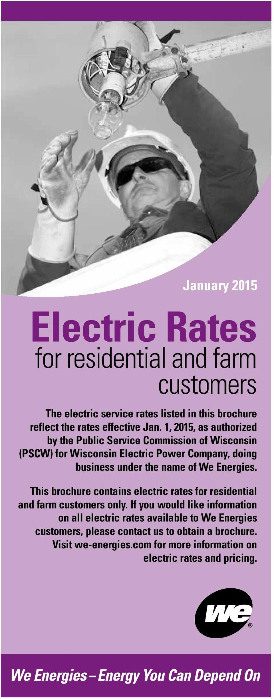 We Energies. This brochure contains electric rates for residential and farm customers only.