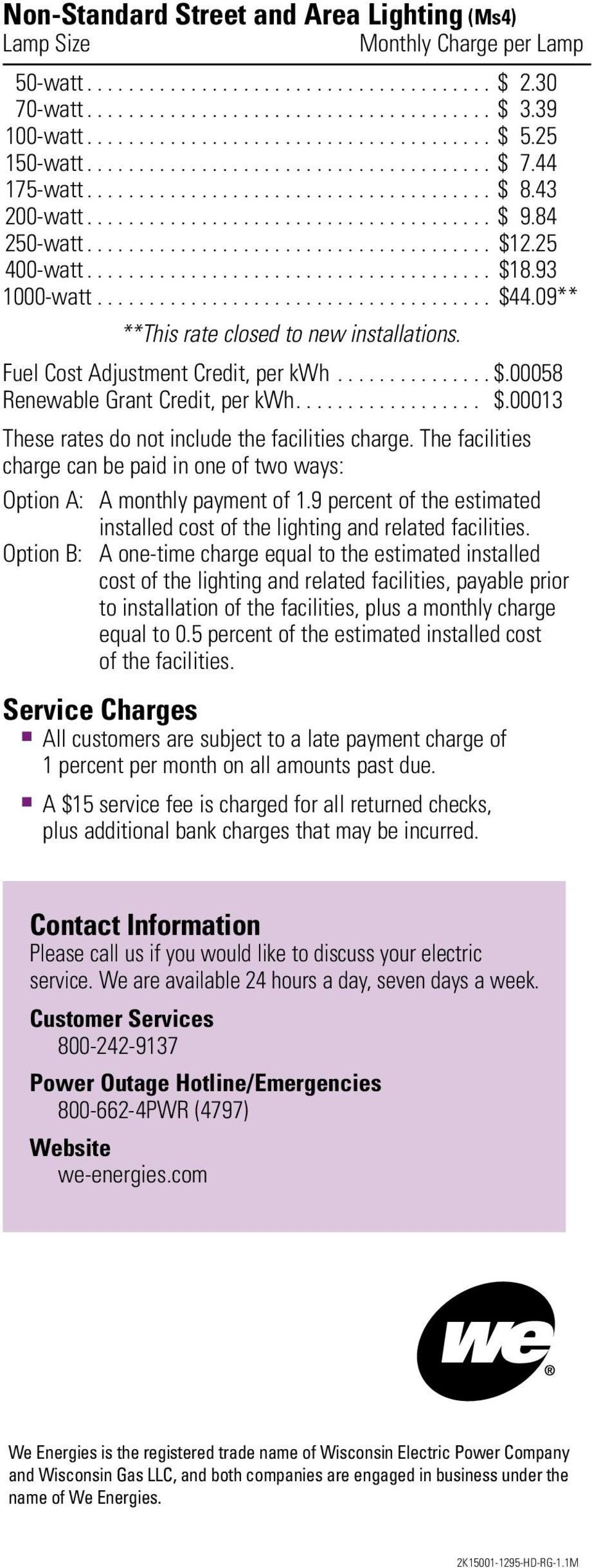 The facilities charge can be paid in one of two ways: Option A: A monthly payment of 1.9 percent of the estimated installed cost of the lighting and related facilities.