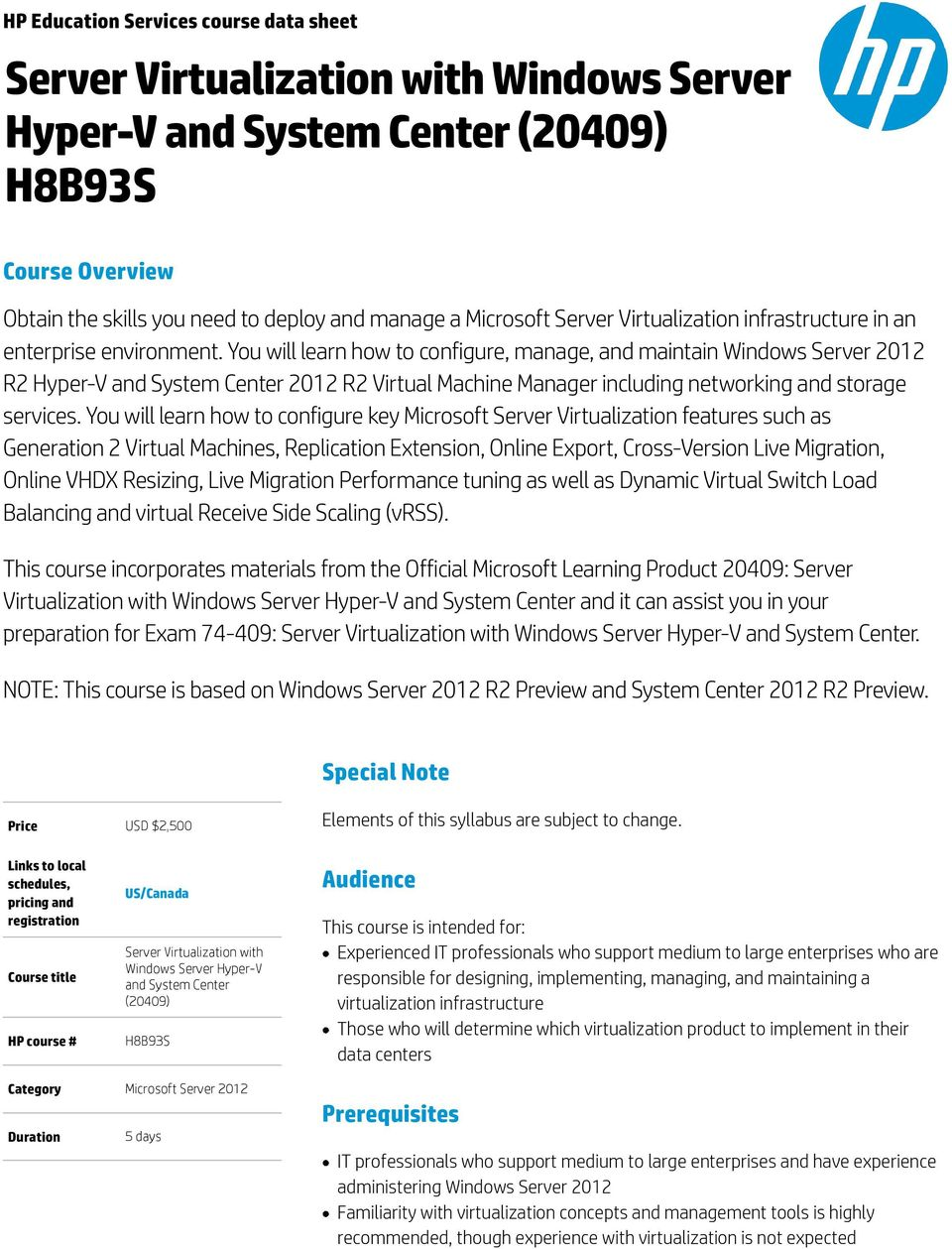 You will learn how to configure, manage, and maintain Windows Server 2012 R2 Hyper-V and System Center 2012 R2 Virtual Machine including networking and storage services.