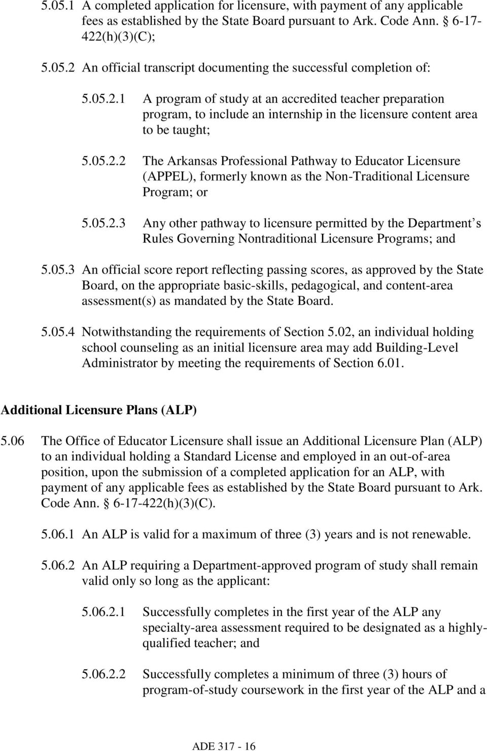 05.2.3 Any other pathway to licensure permitted by the Department s Rules Governing Nontraditional Licensure Programs; and 5.05.3 An official score report reflecting passing scores, as approved by the State Board, on the appropriate basic-skills, pedagogical, and content-area assessment(s) as mandated by the State Board.