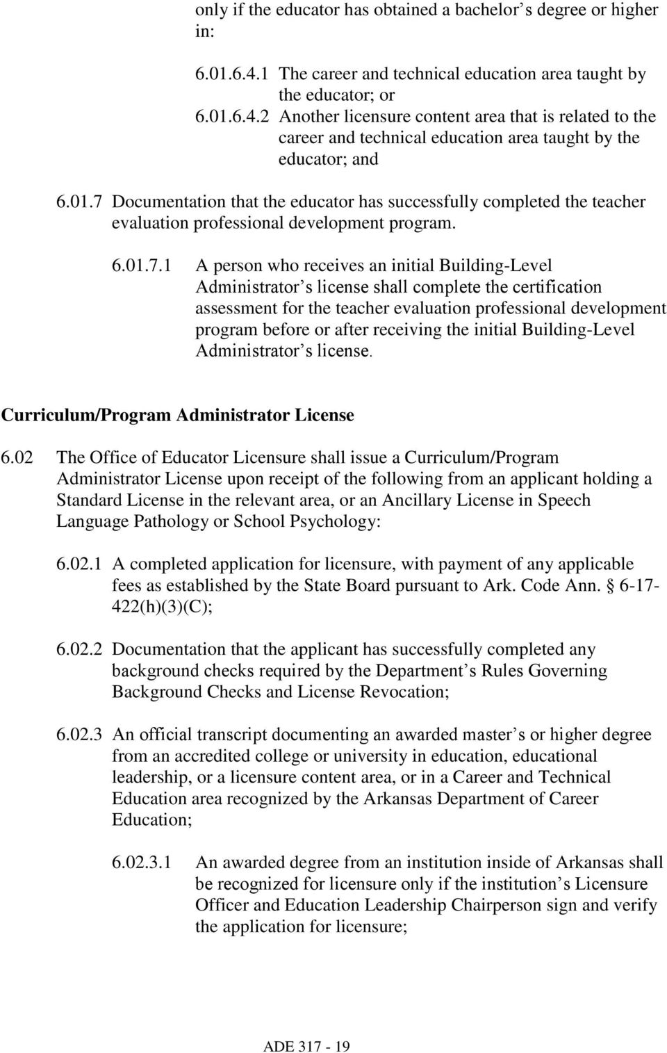 license shall complete the certification assessment for the teacher evaluation professional development program before or after receiving the initial Building-Level Administrator s license.