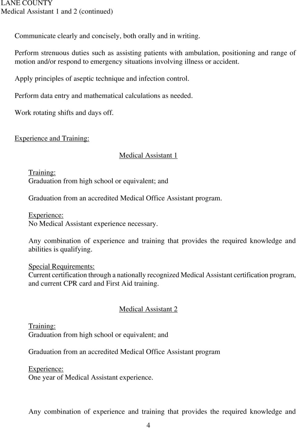 Apply principles of aseptic technique and infection control. Perform data entry and mathematical calculations as needed. Work rotating shifts and days off.
