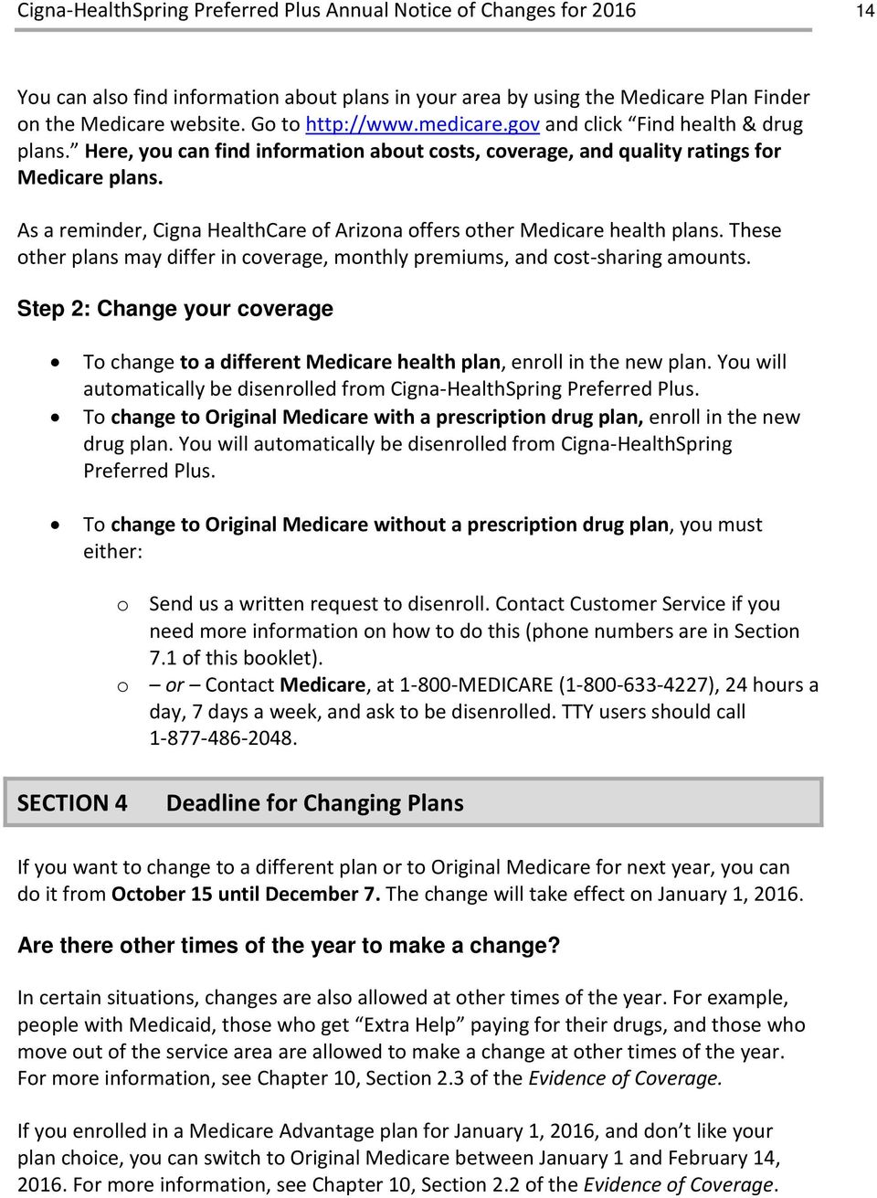 These other plans may differ in coverage, monthly premiums, and cost-sharing amounts. Step 2: Change your coverage To change to a different Medicare health plan, enroll in the new plan.