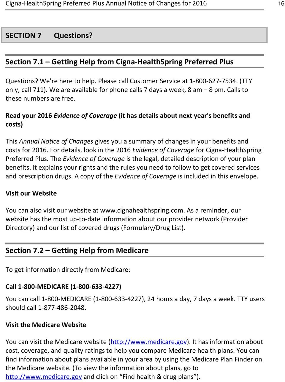 Read your 2016 Evidence of Coverage (it has details about next year's benefits and costs) This Annual Notice of Changes gives you a summary of changes in your benefits and costs for 2016.