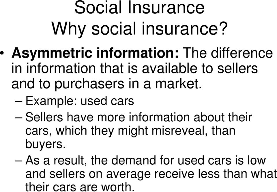 Example: used cars Sellers have more information about their cars, which they might