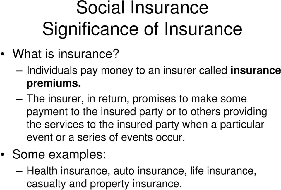 The insurer, in return, promises to make some payment to the insured party or to others providing