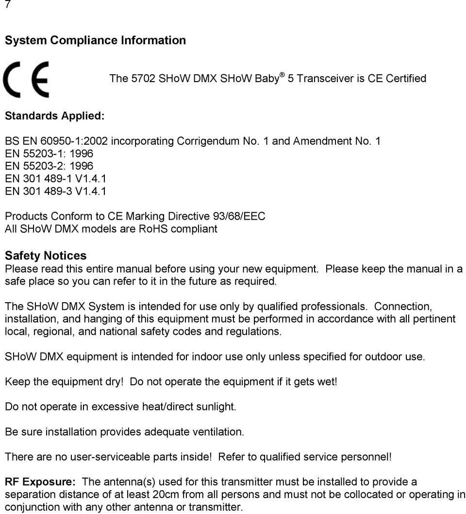 9-1 V1.4.1 EN 301 489-3 V1.4.1 Products Conform to CE Marking Directive 93/68/EEC All SHoW DMX models are RoHS compliant Safety Notices Please read this entire manual before using your new equipment.
