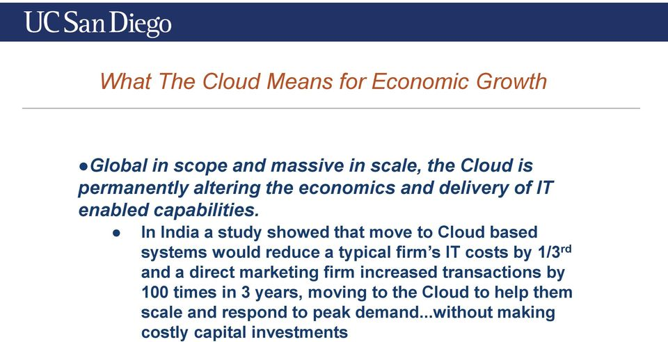 In India a study showed that move to Cloud based systems would reduce a typical firm s IT costs by 1/3 rd and a