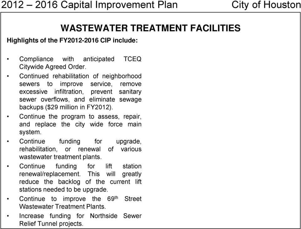 Continue the program to assess, repair, and replace the city wide force main system. Continue funding for upgrade, rehabilitation, or renewal of various wastewater treatment plants.