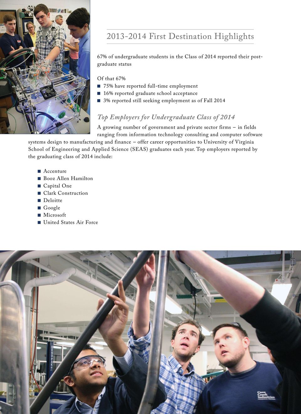 ranging from information technology consulting and computer software systems design to manufacturing and finance offer career opportunities to School of Engineering and Applied Science (SEAS)