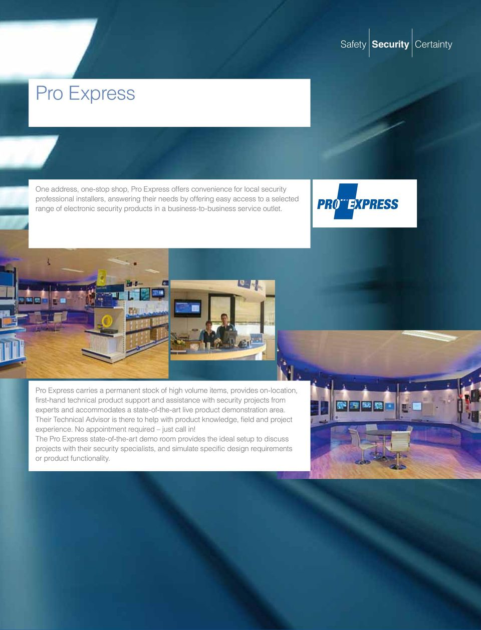 Pro Express carries a permanent stock of high volume items, provides on-location, first-hand technical product support and assistance with security projects from experts and accommodates a