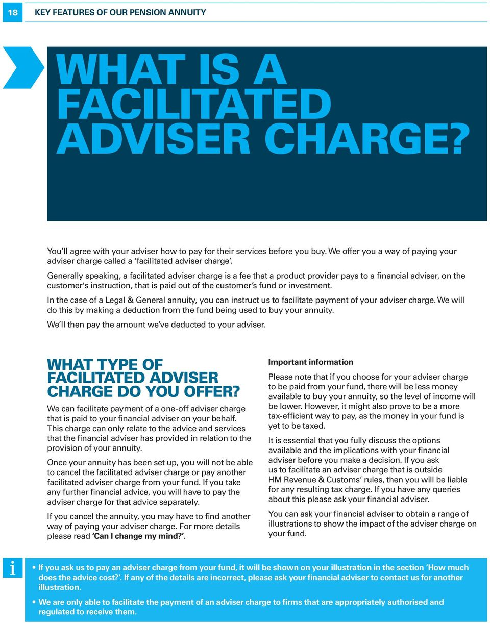 Generally speaking, a facilitated adviser charge is a fee that a product provider pays to a financial adviser, on the customer's instruction, that is paid out of the customer s fund or investment.