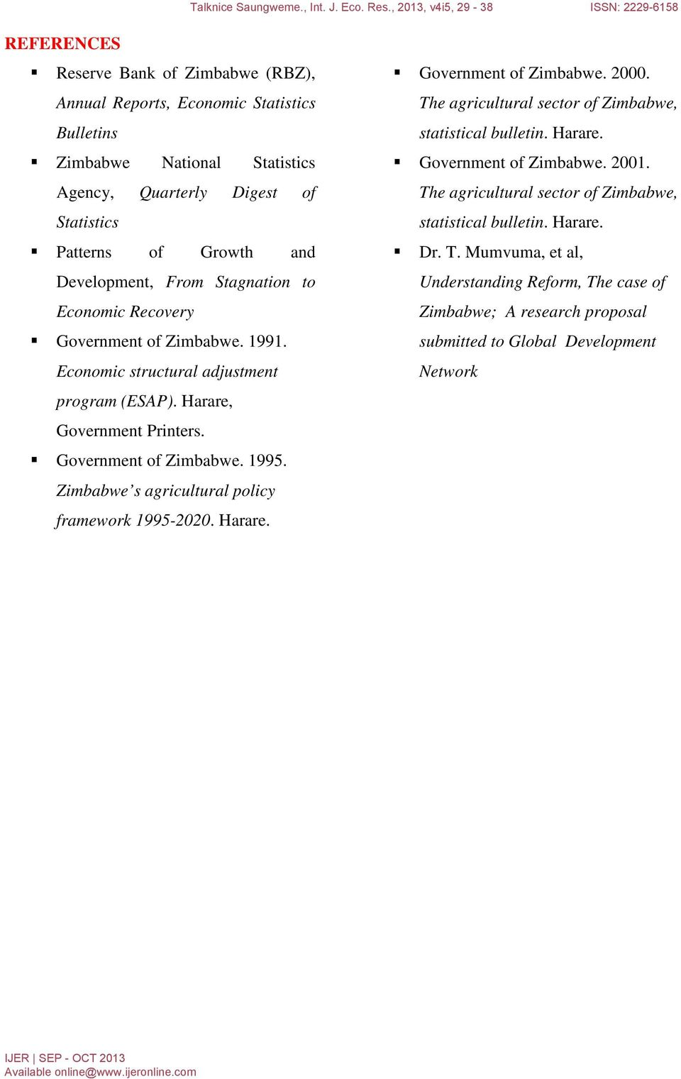 Zimbabwe s agricultural policy framework 1995-2020. Harare. Government of Zimbabwe. 2000. The agricultural sector of Zimbabwe, statistical bulletin. Harare. Government of Zimbabwe. 2001.