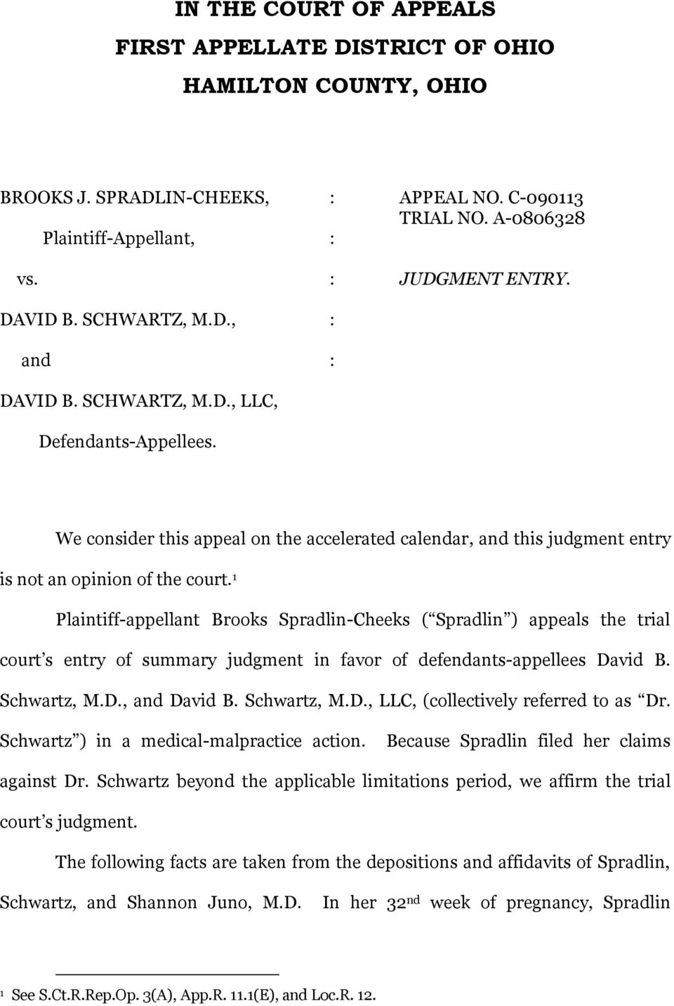 1 Plaintiff-appellant Brooks Spradlin-Cheeks ( Spradlin ) appeals the trial court s entry of summary judgment in favor of defendants-appellees David B. Schwartz, M.D., and David B. Schwartz, M.D., LLC, (collectively referred to as Dr.