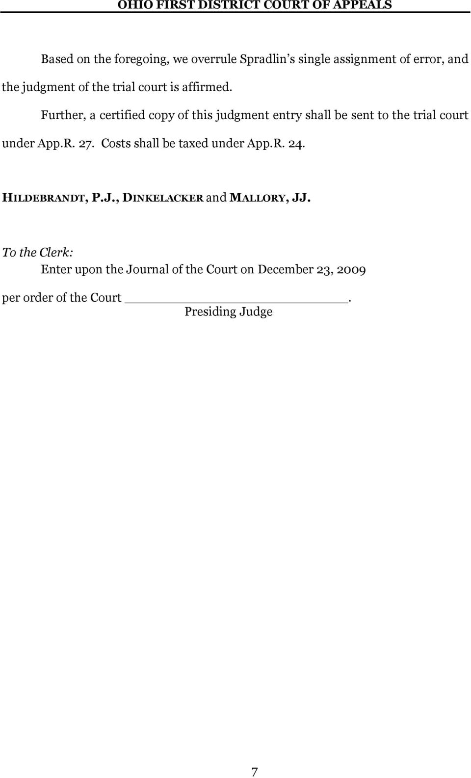 Further, a certified copy of this judgment entry shall be sent to the trial court under App.R. 27.