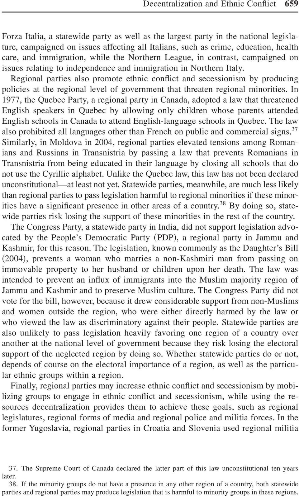 conflict and secessionism by producing policies at the regional level of government that threaten regional minorities+ In 1977, the Quebec Party, a regional party in Canada, adopted a law that
