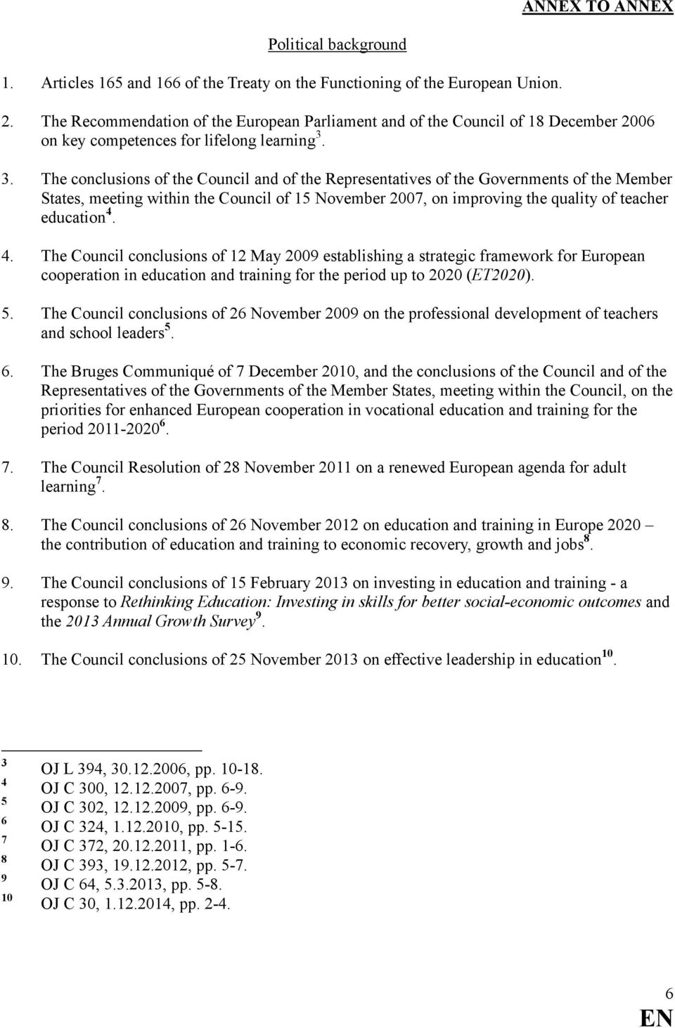 3. The conclusions of the Council and of the Representatives of the Governments of the Member States, meeting within the Council of 15 November 2007, on improving the quality of teacher education 4.