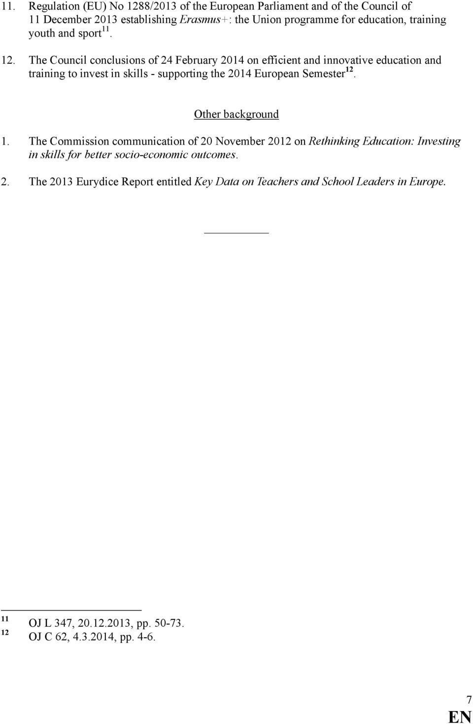 The Council conclusions of 24 February 2014 on efficient and innovative education and training to invest in skills - supporting the 2014 uropean Semester 12.