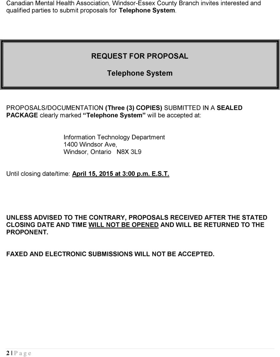 Information Technology Department 1400 Windsor Ave, Windsor, Ontario N8X 3L9 Until closing date/time: April 15, 2015 at 3:00 p.m. E.S.T. UNLESS ADVISED TO THE CONTRARY, PROPOSALS RECEIVED AFTER THE STATED CLOSING DATE AND TIME WILL NOT BE OPENED AND WILL BE RETURNED TO THE PROPONENT.