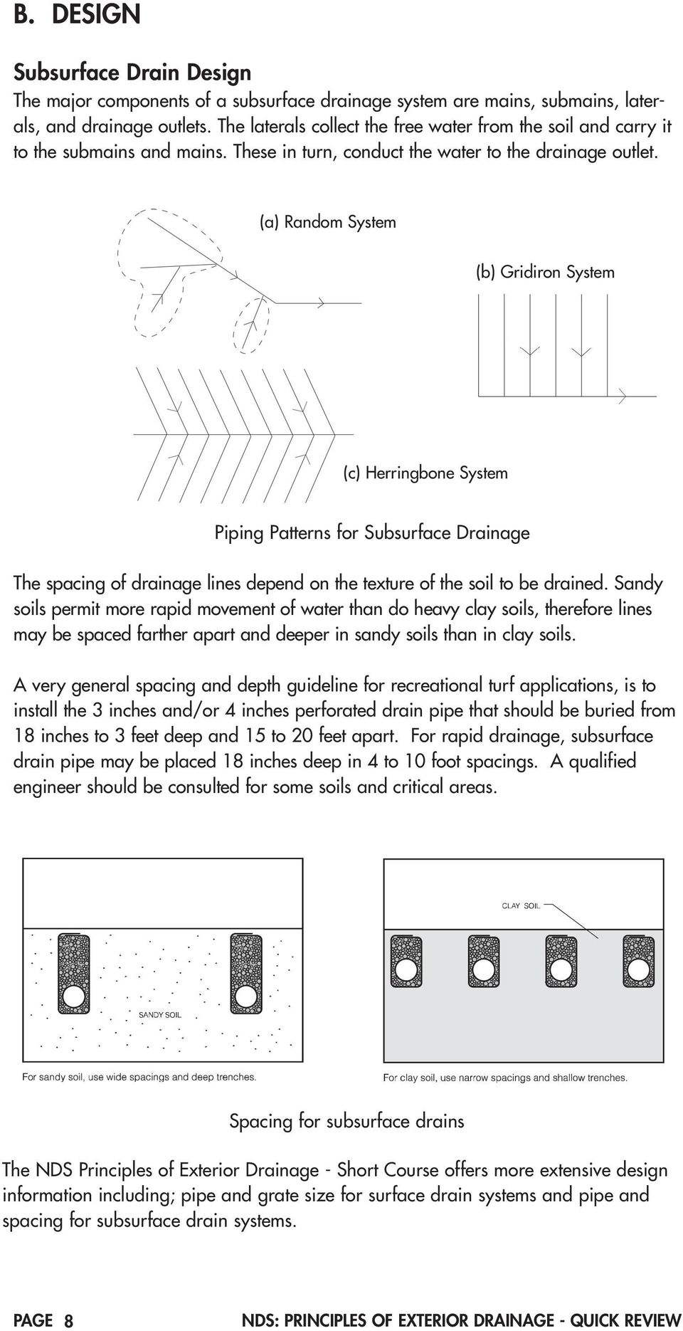 (a) Random System (b) Gridiron System (c) Herringbone System Piping Patterns for Subsurface Drainage The spacing of drainage lines depend on the texture of the soil to be drained.