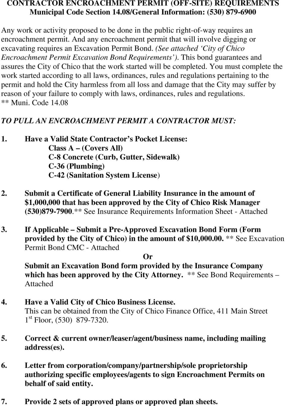 And any encroachment permit that will involve digging or excavating requires an Excavation Permit Bond. (See attached City of Chico Encroachment Permit Excavation Bond Requirements ).