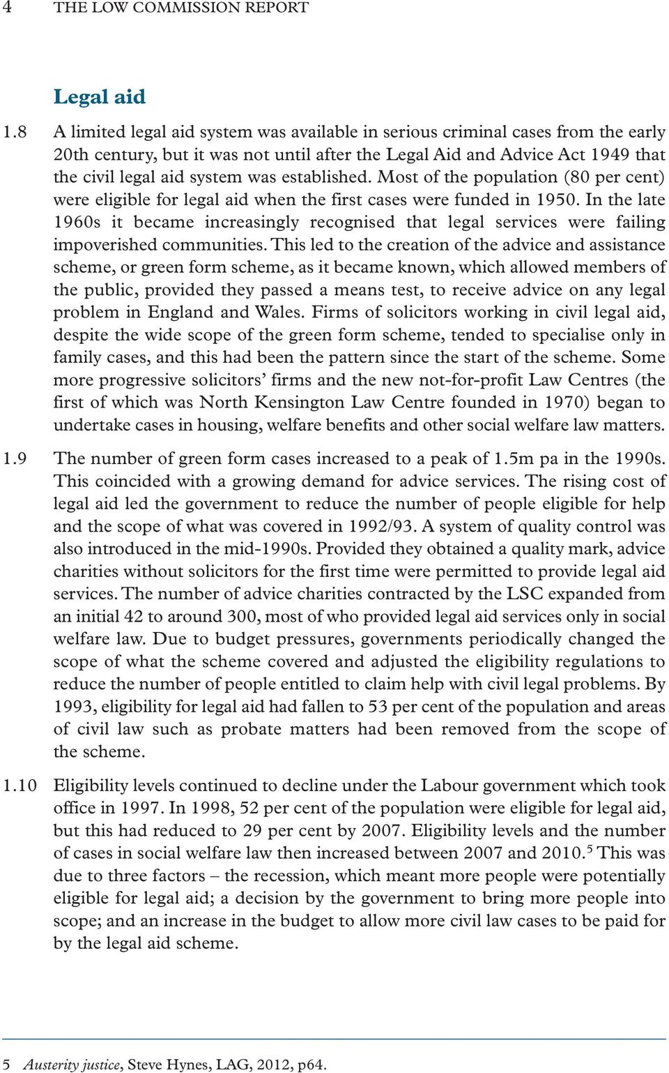 established. Most of the population (80 per cent) were eligible for legal aid when the first cases were funded in 1950.