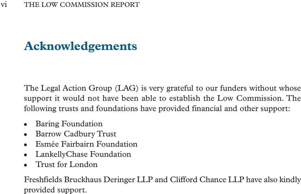 The following trusts and foundations have provided financial and other support: Baring Foundation Barrow Cadbury
