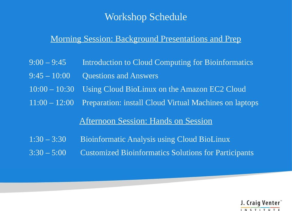EC2 Cloud 11:00 12:00 Preparation: install Cloud Virtual Machines on laptops Afternoon Session: Hands on