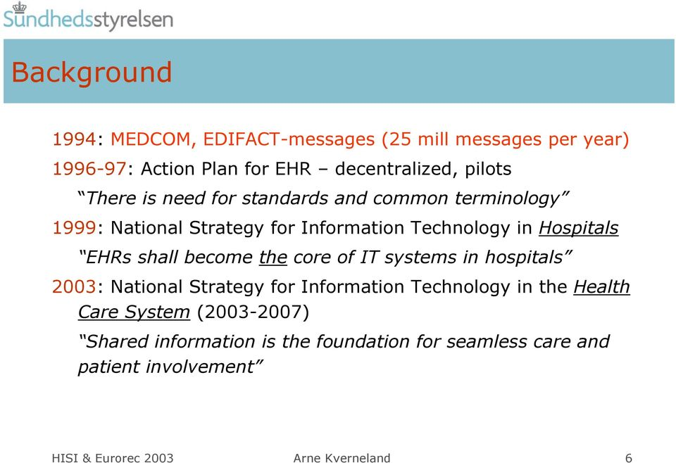 shall become the core of IT systems in hospitals 2003: National Strategy for Information Technology in the Health Care