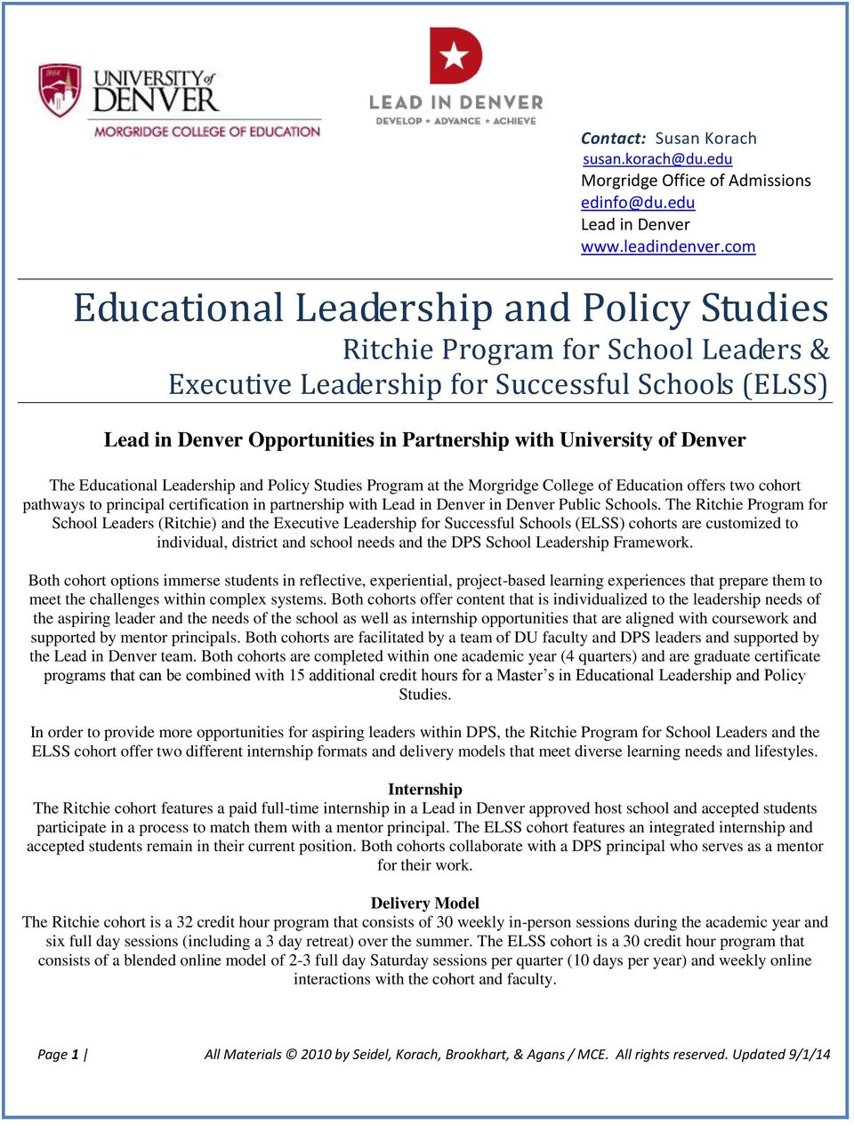 Denver The Educational Leadership and Policy Studies Program at the Morgridge College of Education offers two cohort pathways to principal certification in partnership with Lead in Denver in Denver