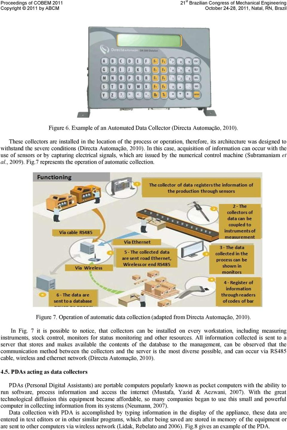 In this case, acquisition of information can occur with the use of sensors or by capturing electrical signals, which are issued by the numerical control machine (Subramaniam et al., 2009). Fig.