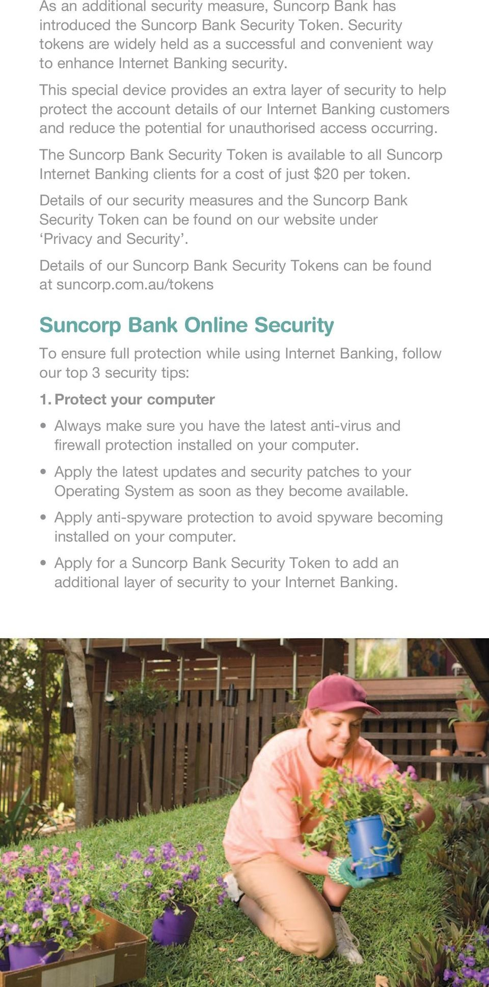 The Suncorp Bank Security Token is available to all Suncorp Internet Banking clients for a cost of just $20 per token.