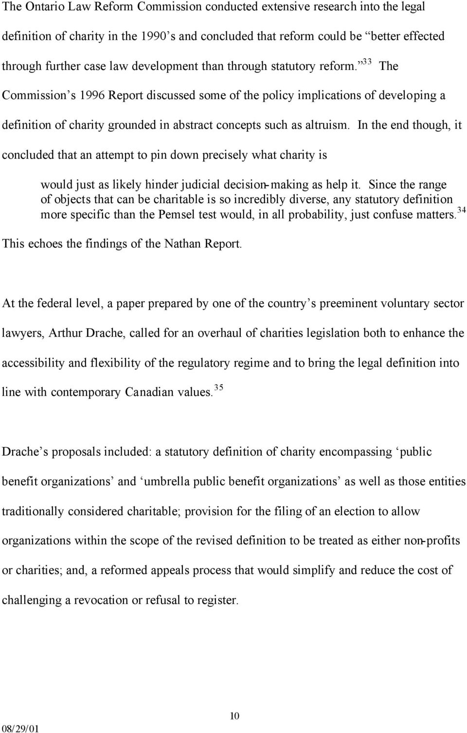 33 The Commission s 1996 Report discussed some of the policy implications of developing a definition of charity grounded in abstract concepts such as altruism.