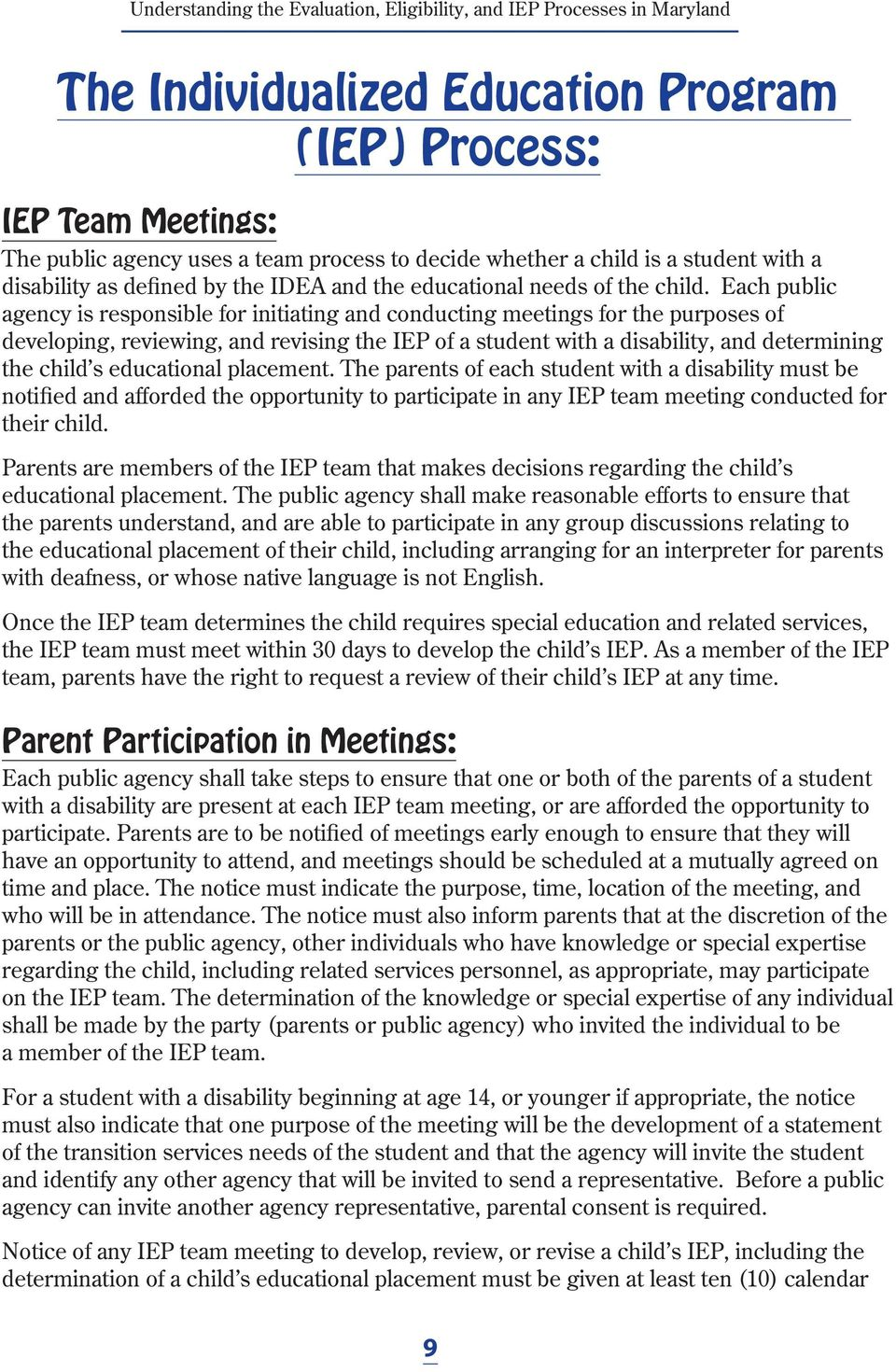 Each public agency is responsible for initiating and conducting meetings for the purposes of developing, reviewing, and revising the IEP of a student with a disability, and determining the child s