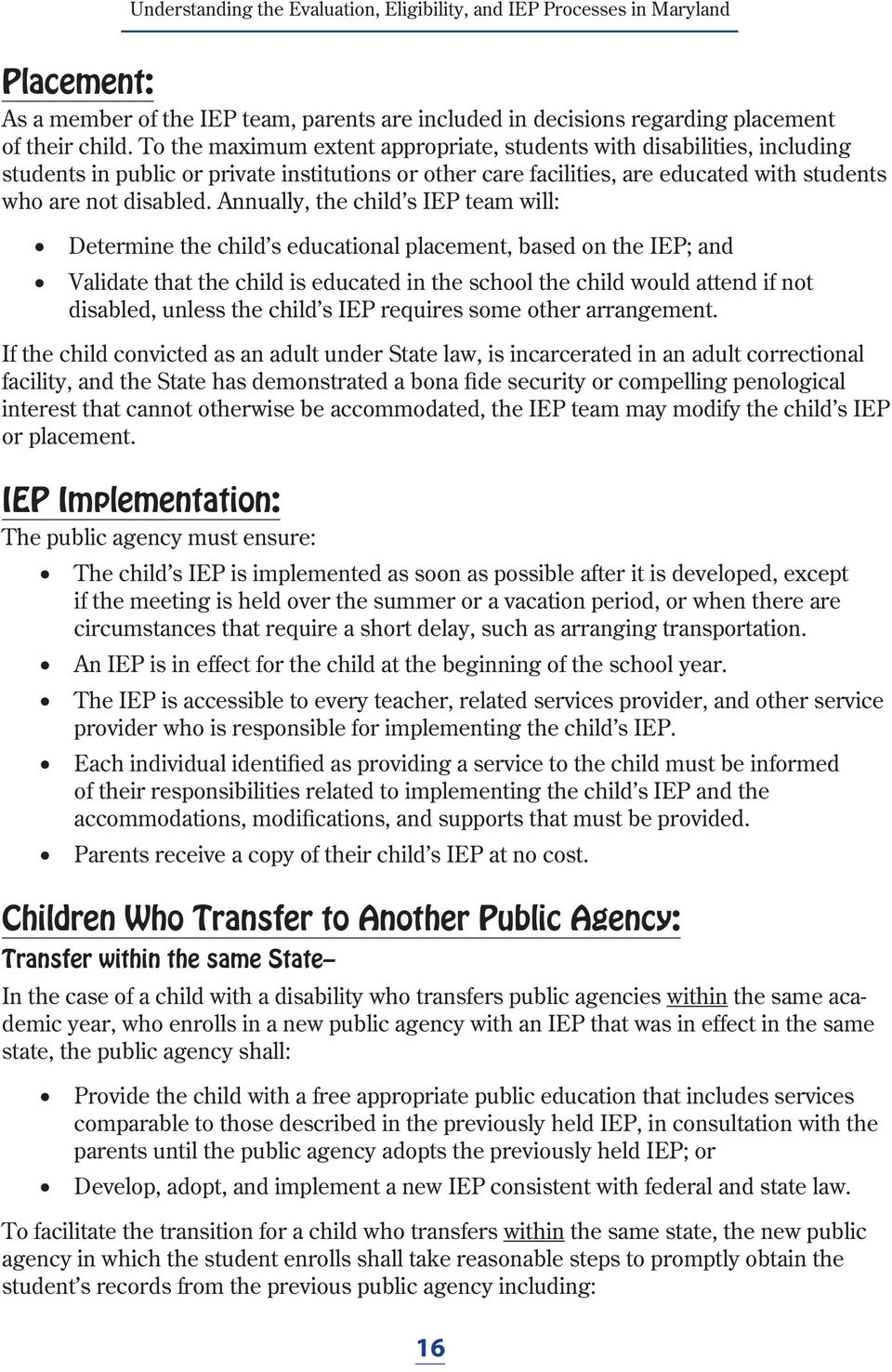 Annually, the child s IEP team will: Determine the child s educational placement, based on the IEP; and Validate that the child is educated in the school the child would attend if not disabled,