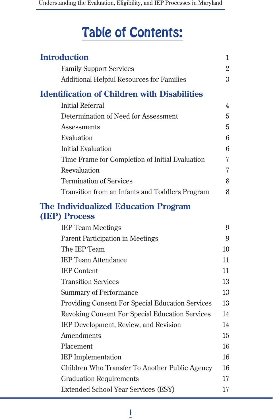 8 The Individualized Education Program (IEP) Process IEP Team Meetings 9 Parent Participation in Meetings 9 The IEP Team 10 IEP Team Attendance 11 IEP Content 11 Transition Services 13 Summary of