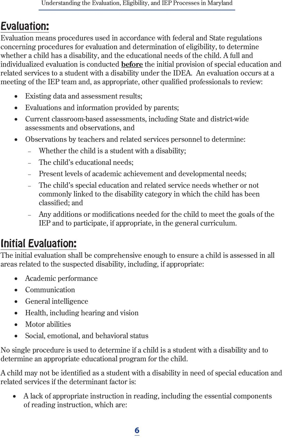 A full and individualized evaluation is conducted before the initial provision of special education and related services to a student with a disability under the IDEA.