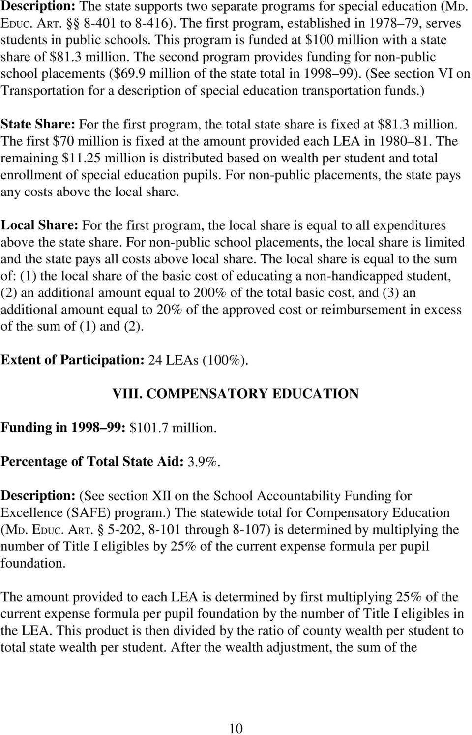 (See section VI on Transportation for a description of special education transportation funds.) State Share: For the first program, the total state share is fixed at $81.3 million.