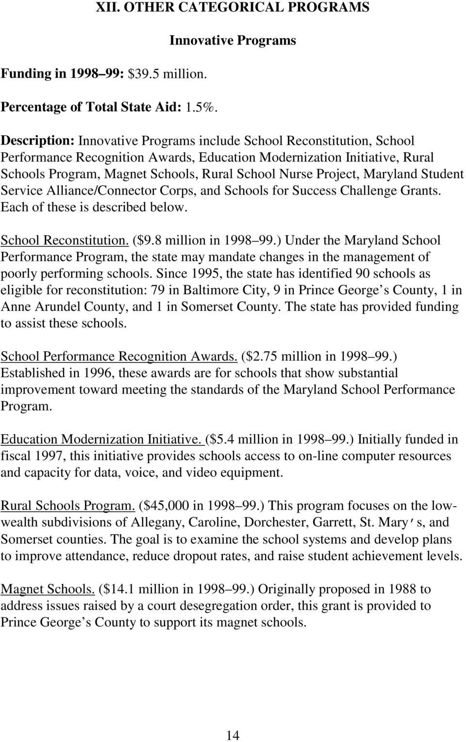 Rural School Nurse Project, Maryland Student Service Alliance/Connector Corps, and Schools for Success Challenge Grants. Each of these is described below. School Reconstitution. ($9.