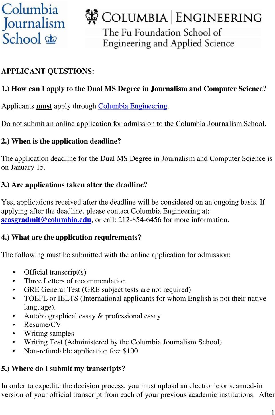 The application deadline for the Dual MS Degree in Journalism and Computer Science is on January 15. 3.) Are applications taken after the deadline?