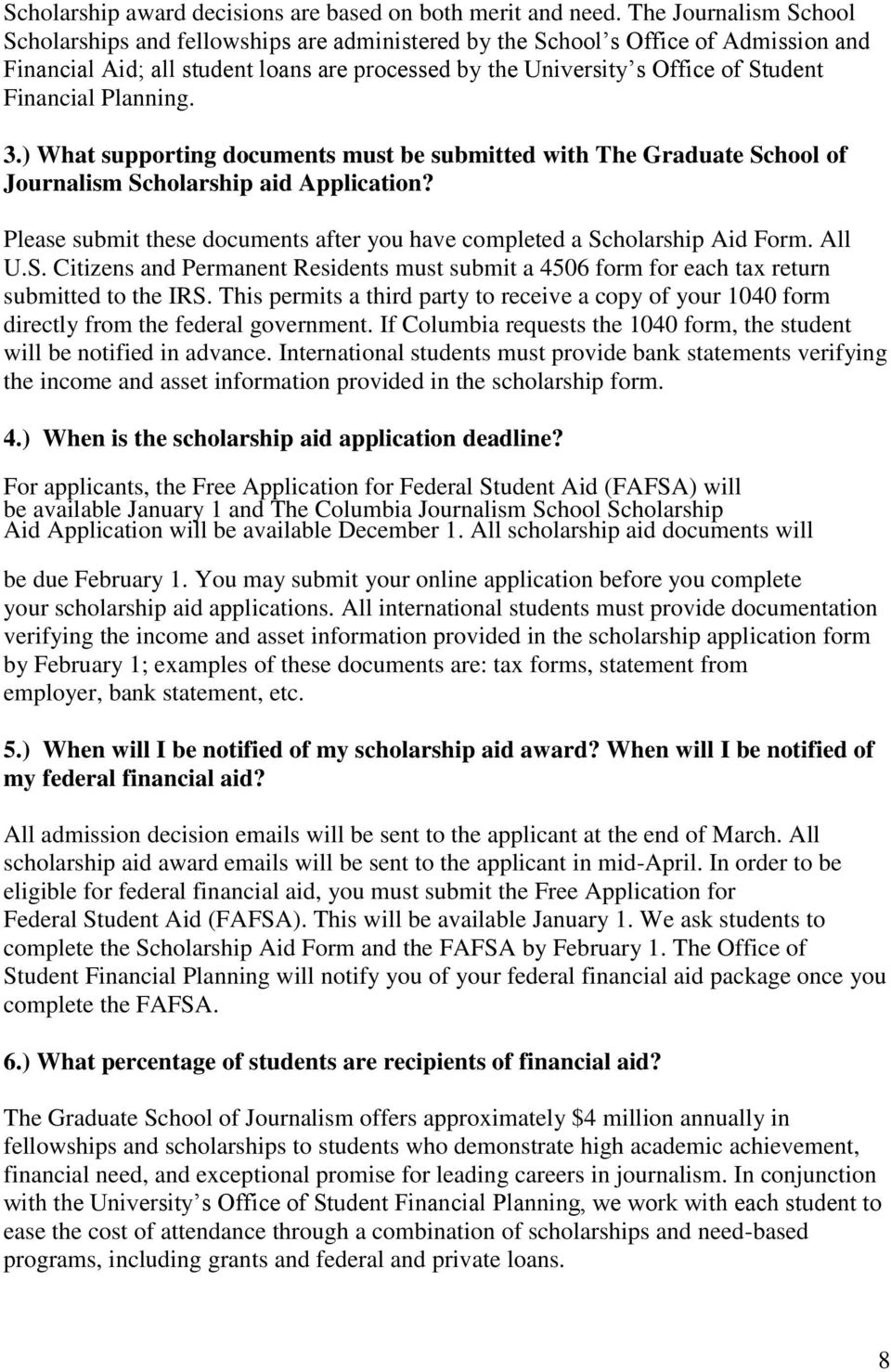 Financial Planning. 3.) What supporting documents must be submitted with The Graduate School of Journalism Scholarship aid Application?
